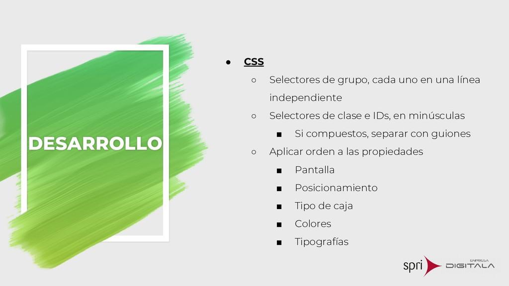 ● CSS ○ Selectores de grupo, cada uno en una lí...