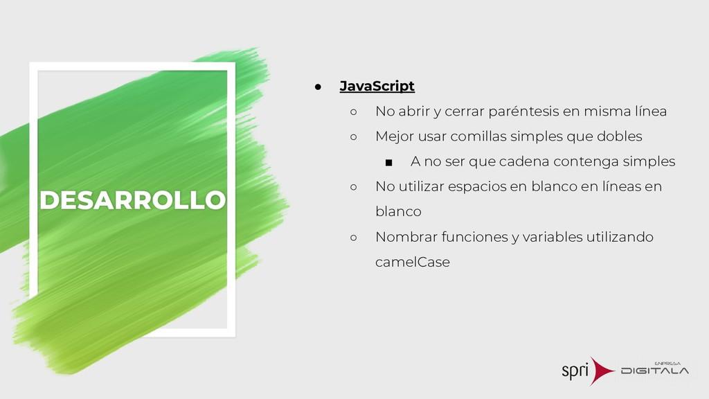 ● JavaScript ○ No abrir y cerrar paréntesis en ...