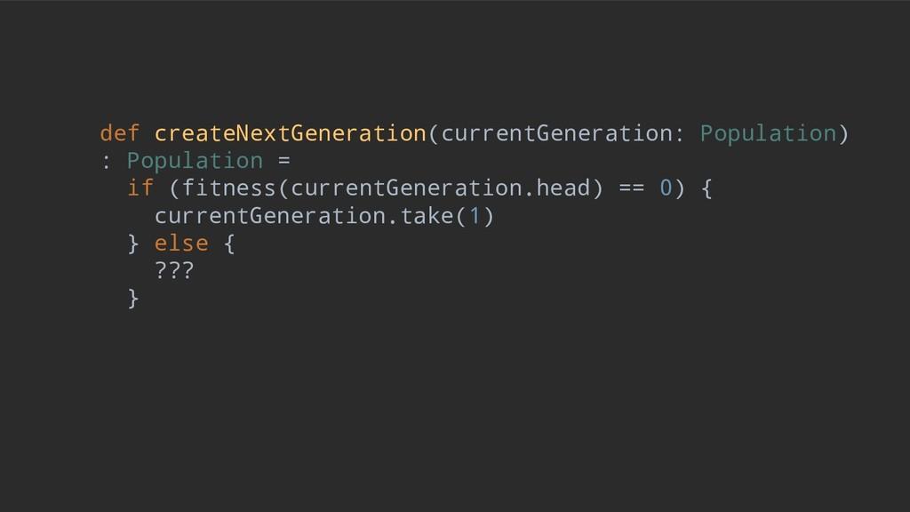 def createNextGeneration(currentGeneration: Pop...