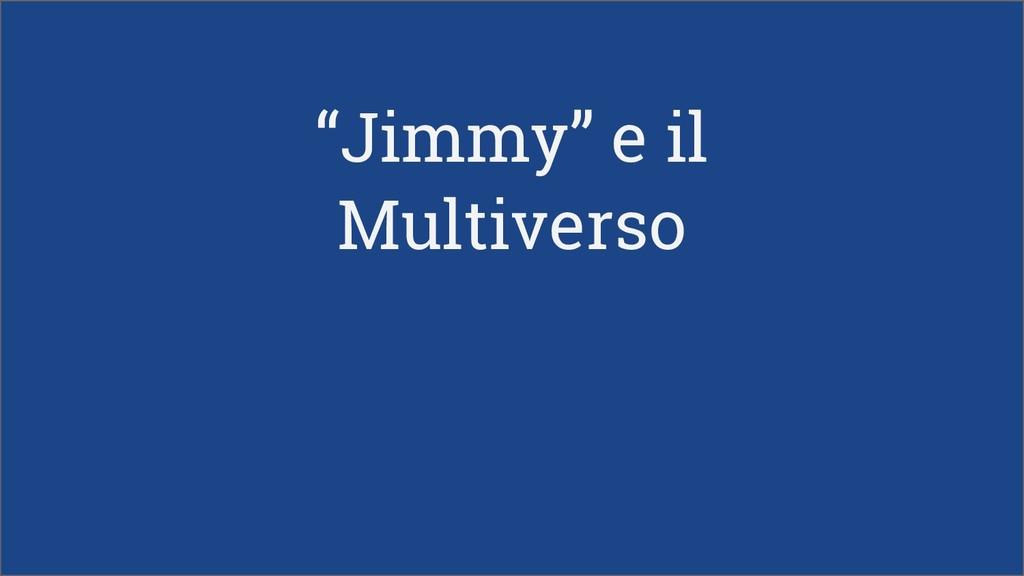 """""""Jimmy"""" e il Multiverso"""