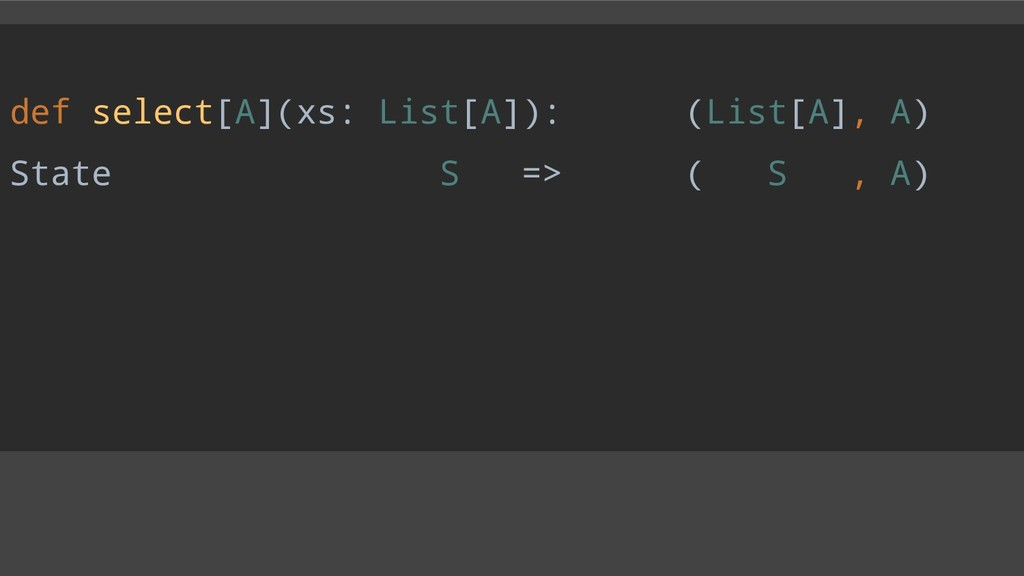 def select[A](xs: List[A]): (List[A], A) State ...