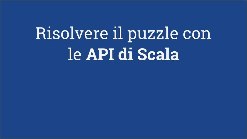 Risolvere il puzzle con le API di Scala