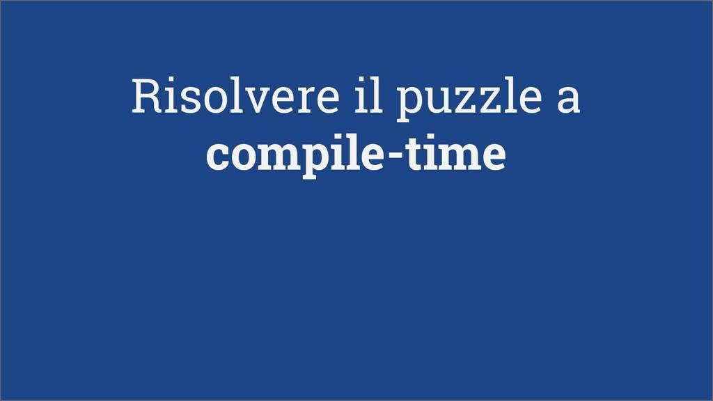 Risolvere il puzzle a compile-time