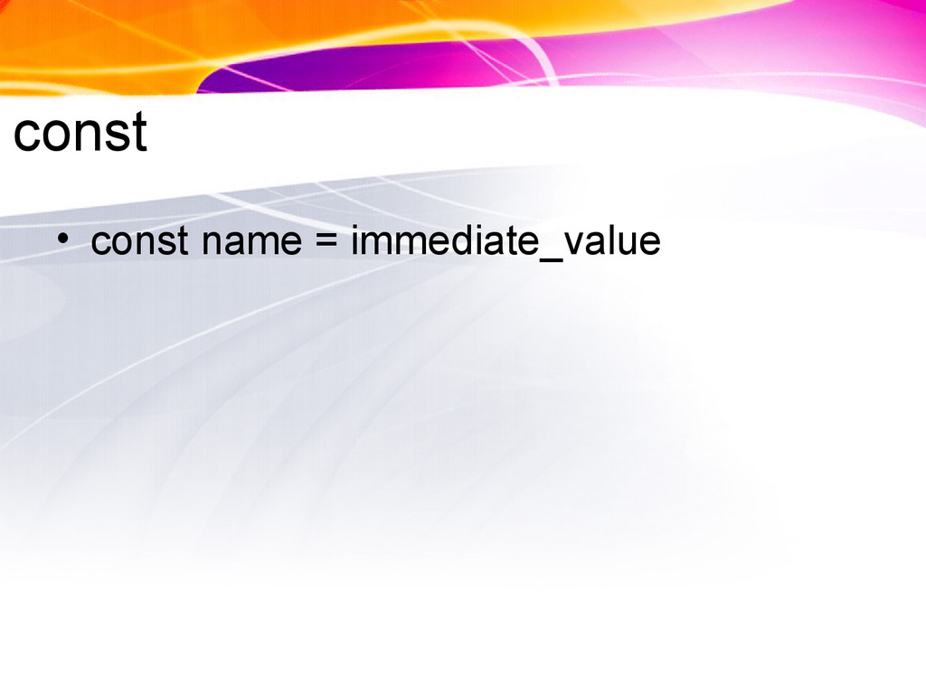 const • const name = immediate_value