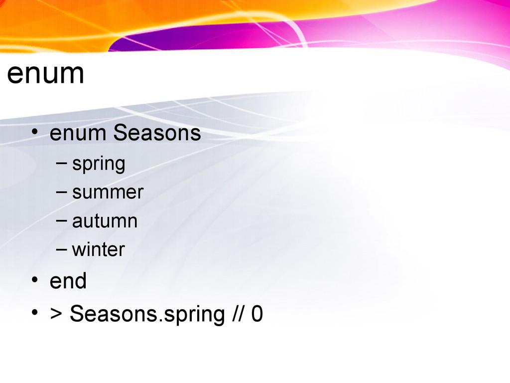 enum • enum Seasons – spring – summer – autumn ...