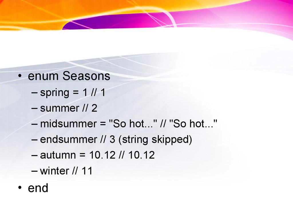 • enum Seasons – spring = 1 // 1 – summer // 2 ...