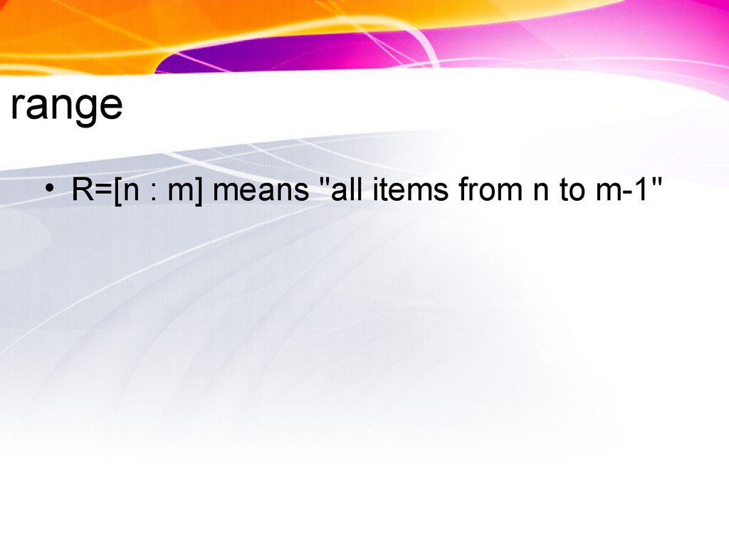 """range • R=[n : m] means """"all items from n to m-..."""
