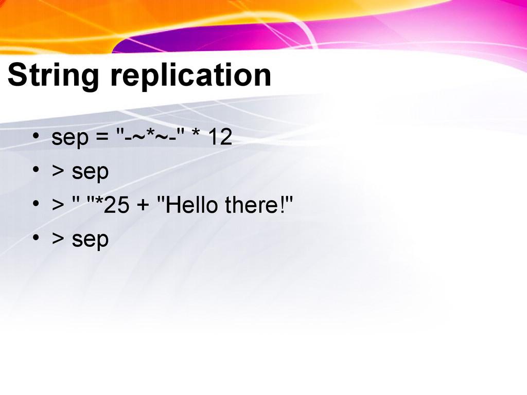 """String replication • sep = """"-~*~-"""" * 12 • > sep..."""