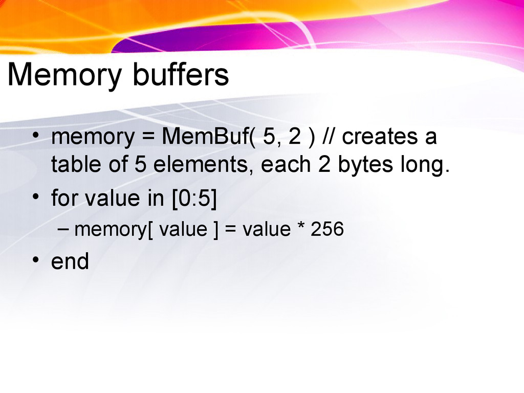 Memory buffers • memory = MemBuf( 5, 2 ) // cre...