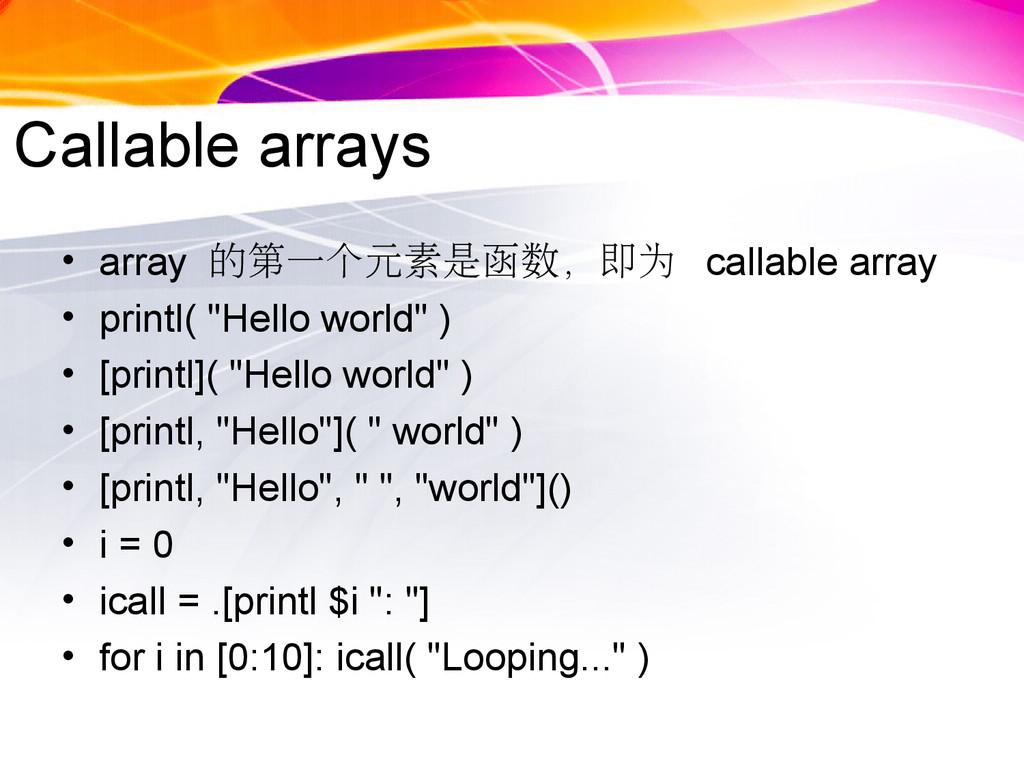 Callable arrays • array 的第一个元素是函数,即为 callable a...