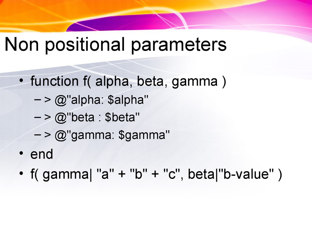 Non positional parameters • function f( alpha, ...