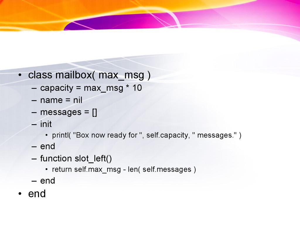 • class mailbox( max_msg ) – capacity = max_msg...