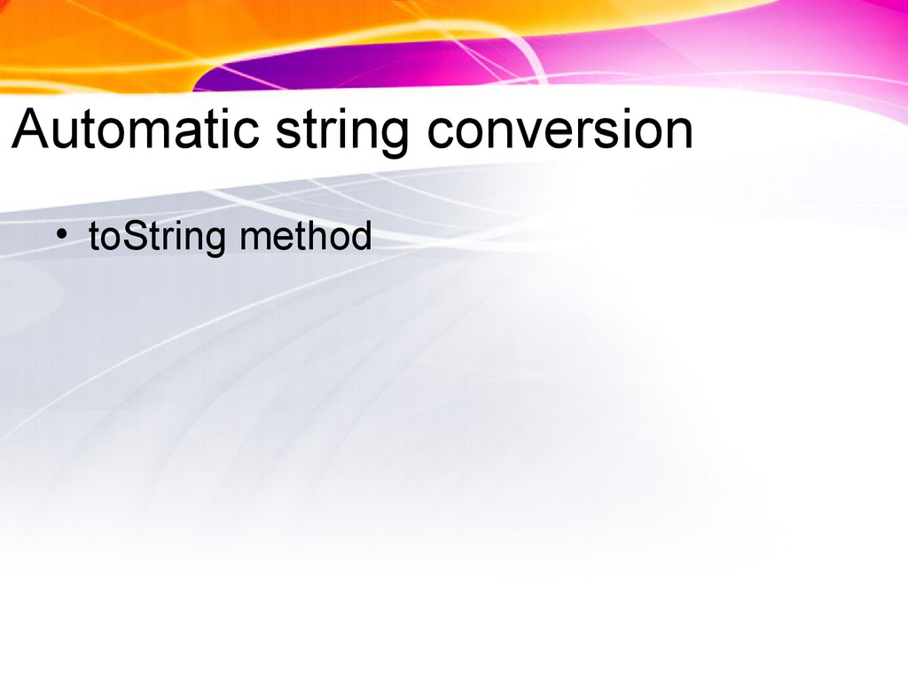 Automatic string conversion • toString method