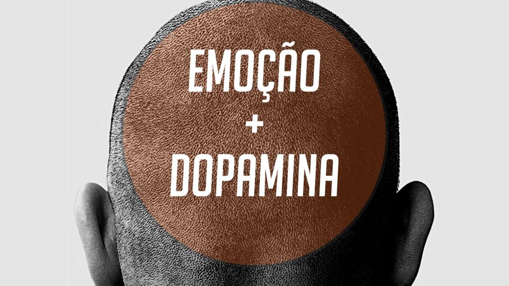 Emoção + Dopamina