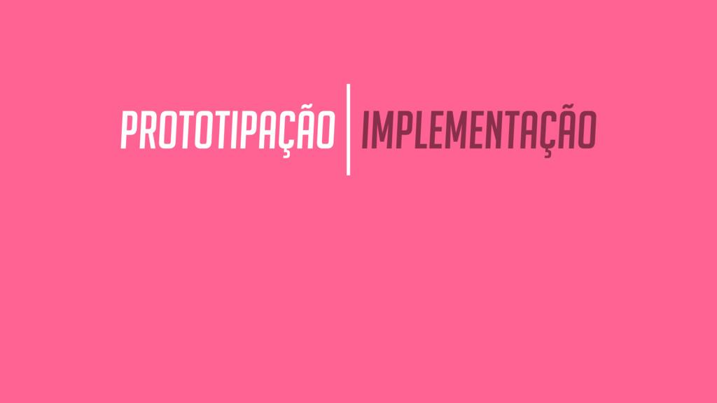 prototipação implementação
