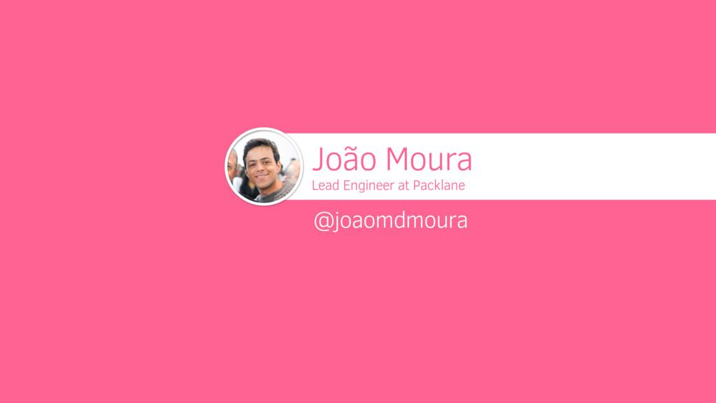 João Moura Lead Engineer at Packlane @joaomdmou...