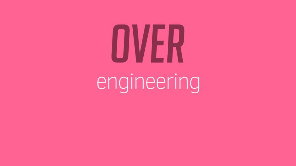 over engineering