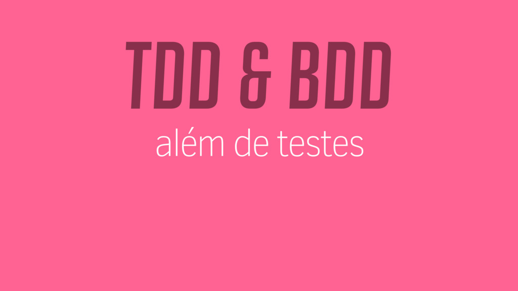 TDD & BDD além de testes
