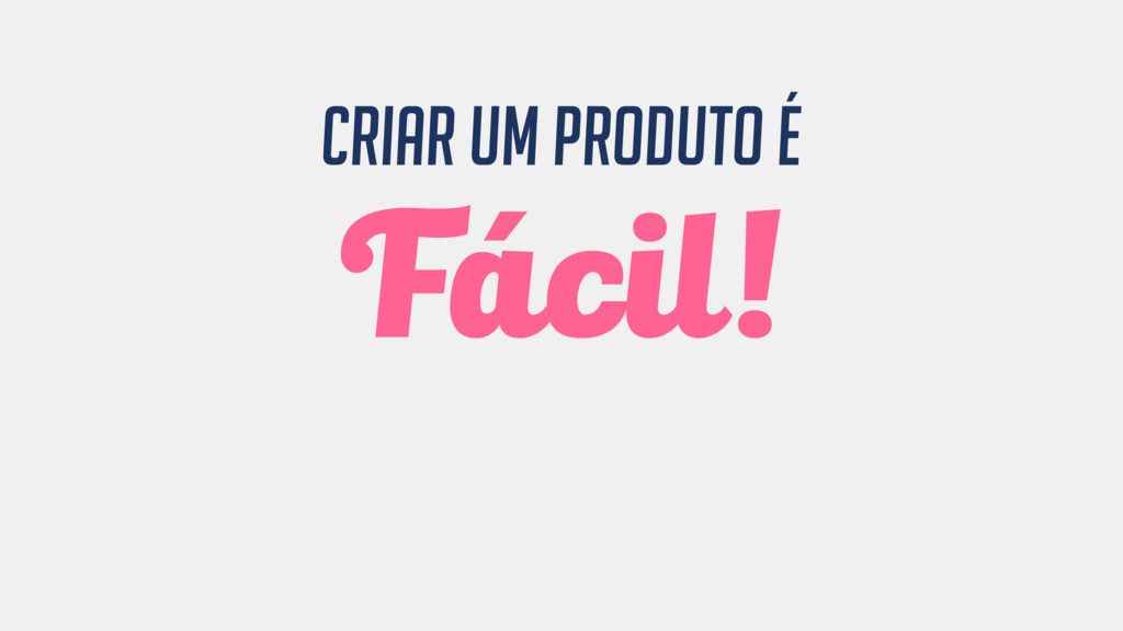 Criar um produto é Fácil!