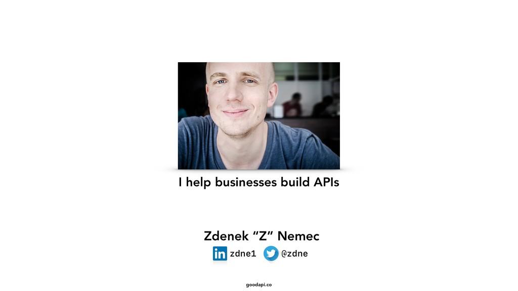 goodapi.co I help businesses build APIs Zdenek ...