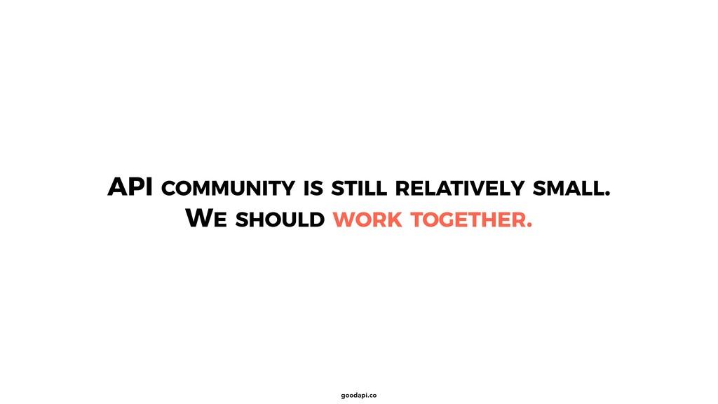 goodapi.co API COMMUNITY IS STILL RELATIVELY SM...