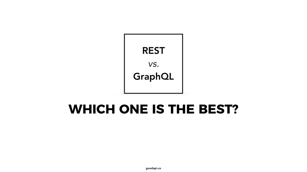 goodapi.co WHICH ONE IS THE BEST? REST vs. Grap...
