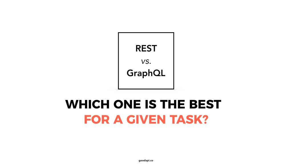 goodapi.co FOR A GIVEN TASK? WHICH ONE IS THE B...