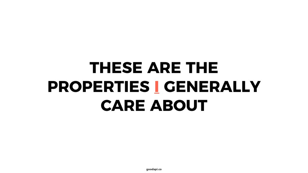 goodapi.co THESE ARE THE PROPERTIES I GENERALLY...