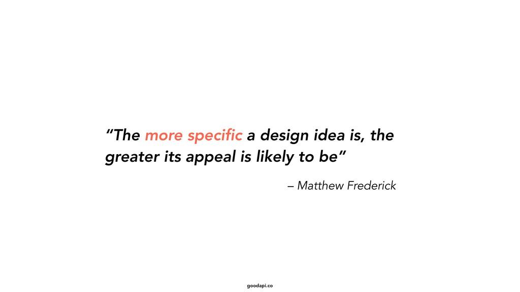 """goodapi.co """"The more specific a design idea is,..."""