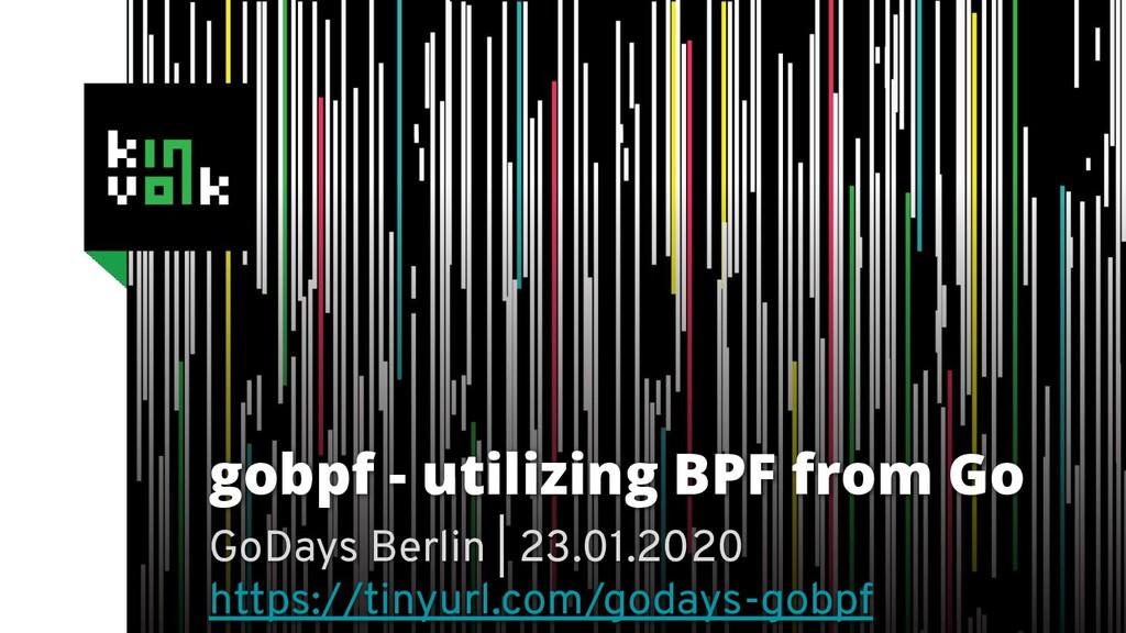 gobpf - utilizing BPF from Go GoDays Berlin | 2...