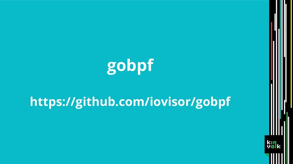 gobpf https://github.com/iovisor/gobpf
