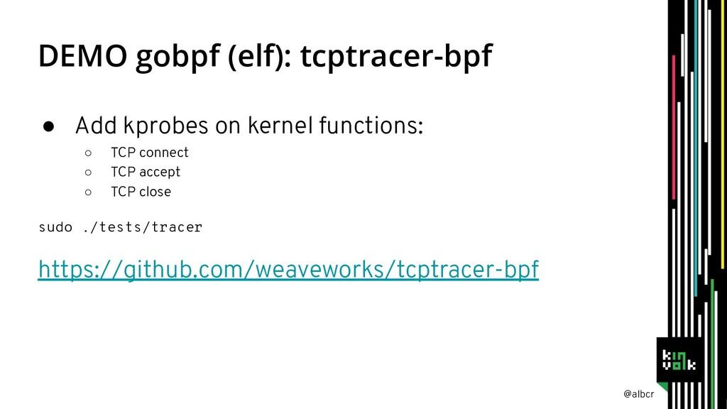 @albcr DEMO gobpf (elf): tcptracer-bpf ● Add kp...