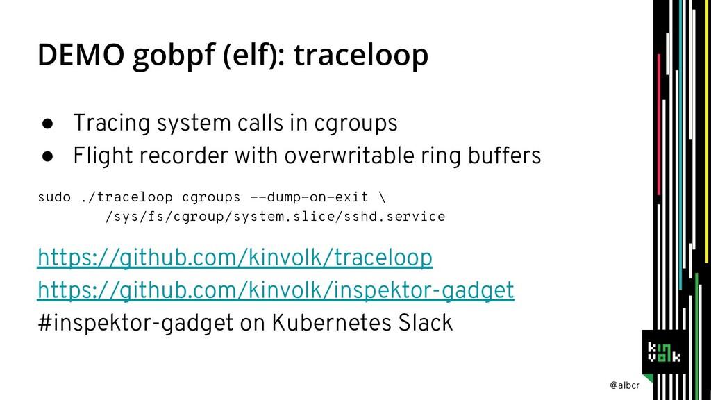 @albcr DEMO gobpf (elf): traceloop ● Tracing sy...