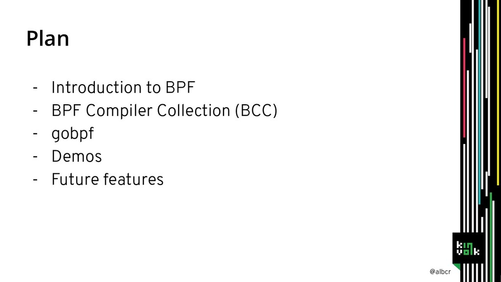 @albcr Plan - Introduction to BPF - BPF Compile...