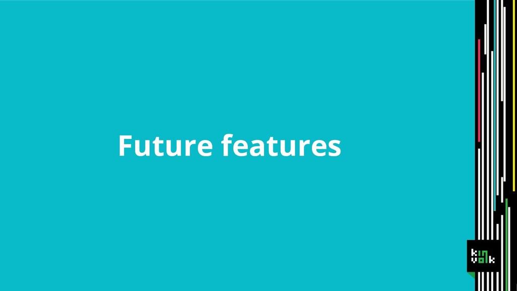 Future features