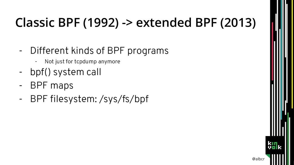@albcr Classic BPF (1992) -> extended BPF (2013...