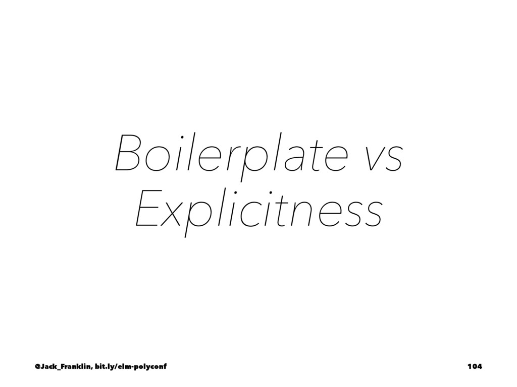 Boilerplate vs Explicitness @Jack_Franklin, bit...