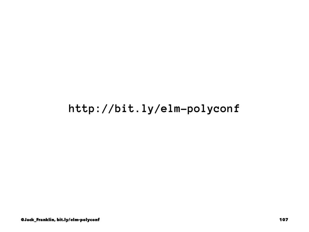 http://bit.ly/elm-polyconf @Jack_Franklin, bit....
