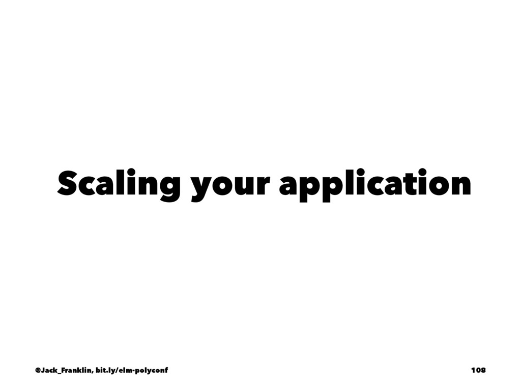 Scaling your application @Jack_Franklin, bit.ly...
