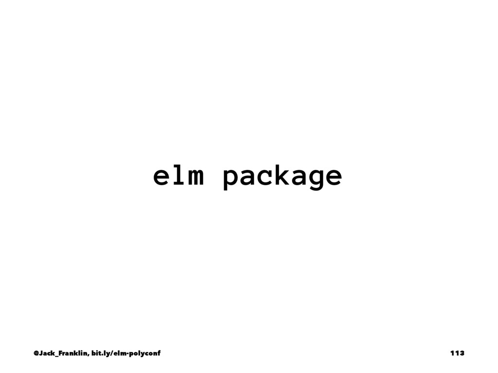 elm package @Jack_Franklin, bit.ly/elm-polyconf...