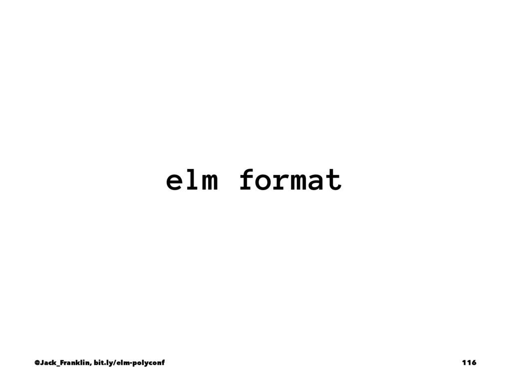 elm format @Jack_Franklin, bit.ly/elm-polyconf ...