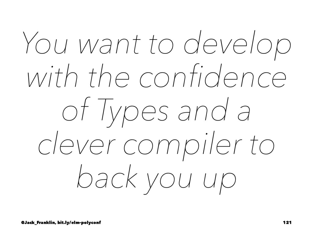 You want to develop with the confidence of Types...