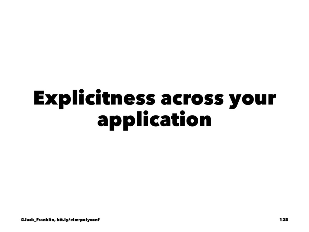 Explicitness across your application @Jack_Fran...