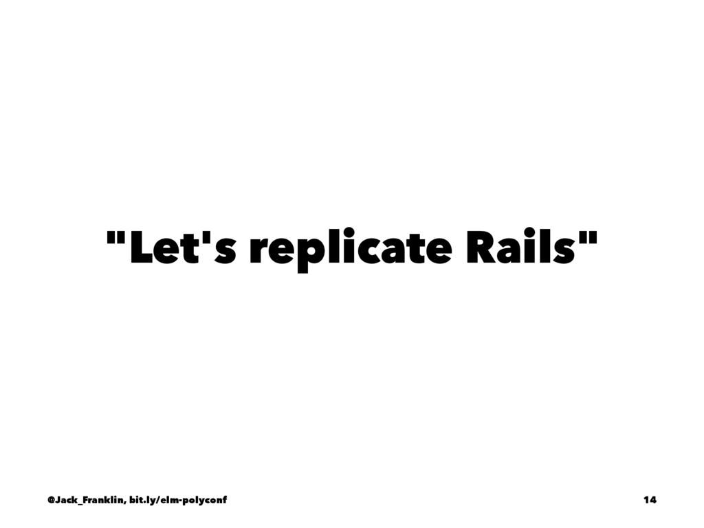 """""""Let's replicate Rails"""" @Jack_Franklin, bit.ly/..."""