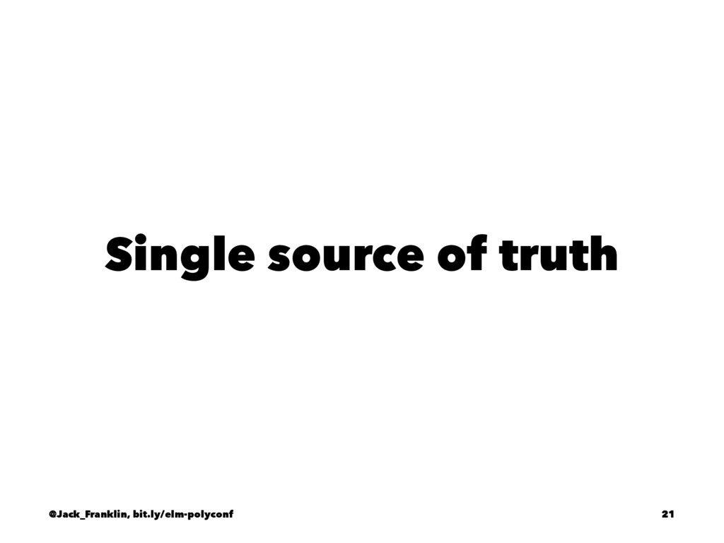 Single source of truth @Jack_Franklin, bit.ly/e...