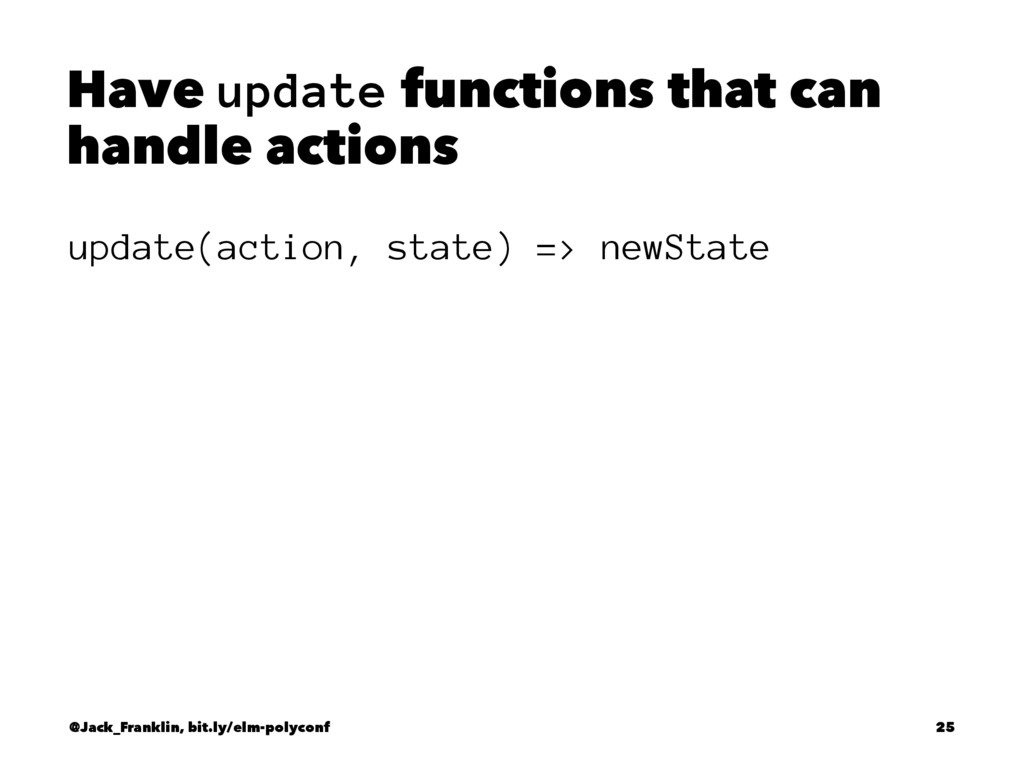 Have update functions that can handle actions u...