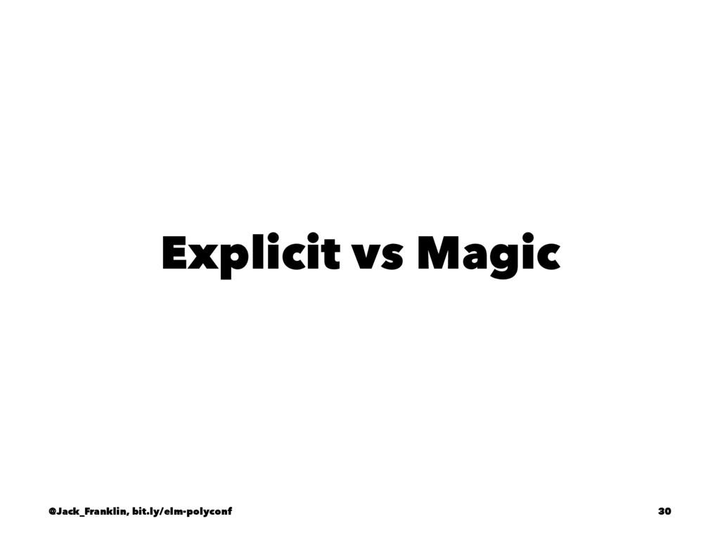 Explicit vs Magic @Jack_Franklin, bit.ly/elm-po...