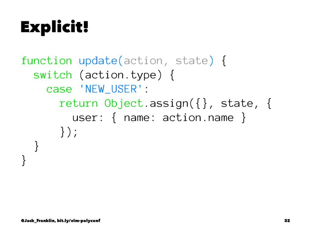 Explicit! function update(action, state) { swit...