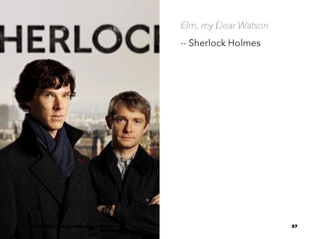Elm, my Dear Watson -- Sherlock Holmes @Jack_Fr...