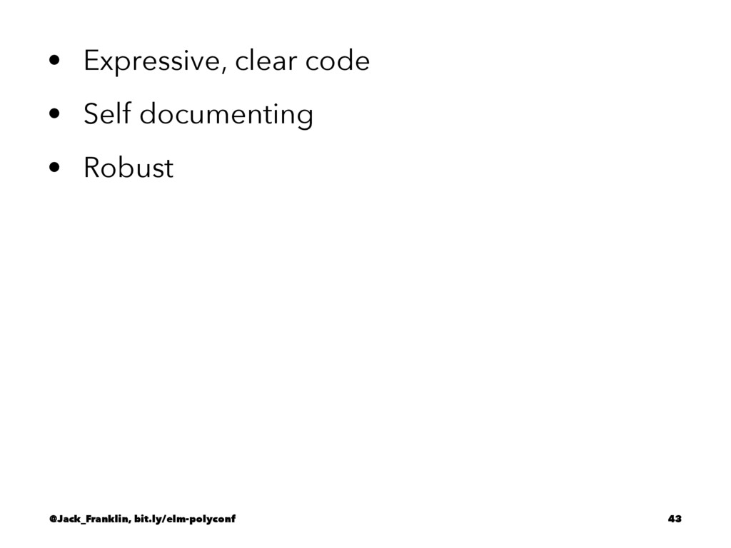 • Expressive, clear code • Self documenting • R...